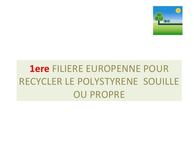 1ere FILIERE EUROPENNE POUR RECYCLER LE POLYSTYRENE SOUILLE OU PROPRE