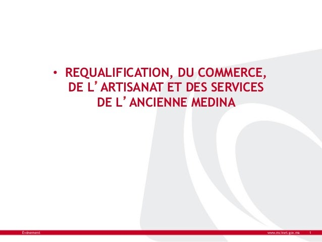 • REQUALIFICATION, DU COMMERCE,               DE L'ARTISANAT ET DES SERVICES                   DE L'ANCIENNE MEDINAÉvénem...