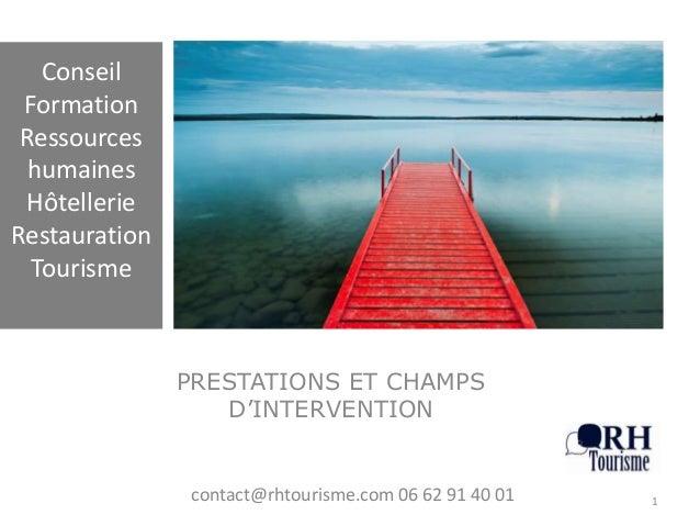 ConseilFormationRessourceshumainesHôtellerieRestaurationTourismePRESTATIONS ET CHAMPSD'INTERVENTION1contact@rhtourisme.com...