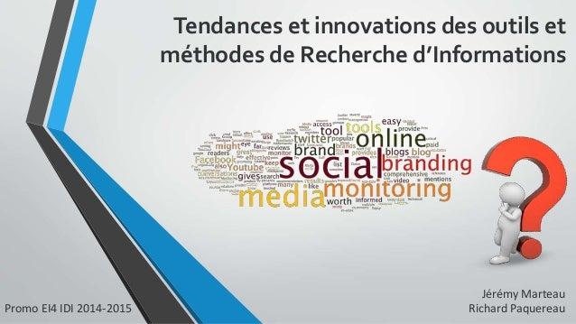 Tendances et innovations des outils et  méthodes de Recherche d'Informations  Jérémy Marteau  Promo EI4 IDI 2014-2015 Rich...