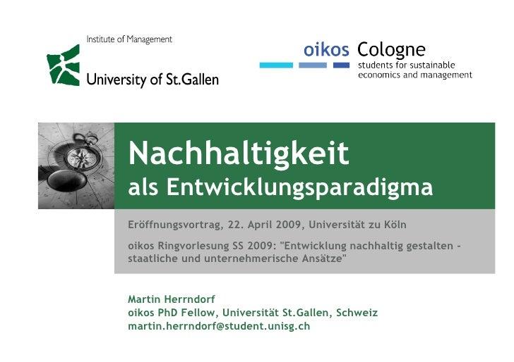 Nachhaltigkeit als Entwicklungsparadigma Eröffnungsvortrag, 22. April 2009, Universität zu Köln oikos Ringvorlesung SS 200...