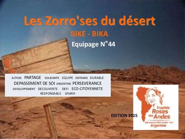 Les Zorro'ses du désert BIKE - BIKA Equipage N°44 EDITION 2015 ACTION PARTAGE SOLIDARITE EQUIPE ENTRAIDE DURABLE DEPASSEME...