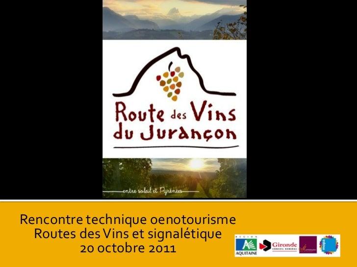 Rencontre technique oenotourisme  Routes des Vins et signalétique         20 octobre 2011