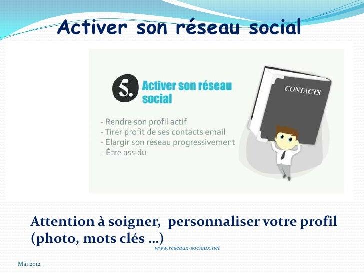 Activer son réseau social    Attention à soigner, personnaliser votre profil    (photo, mots clés …)                      ...