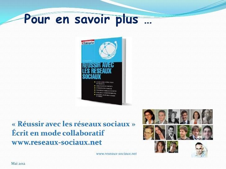 Pour en savoir plus …                  www.reseaux-sociaux.netMai 2012