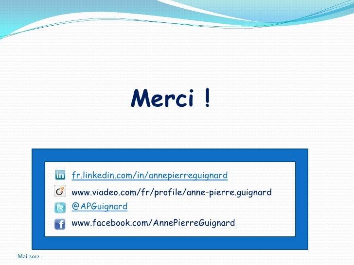Merci !           fr.linkedin.com/in/annepierreguignard           www.viadeo.com/fr/profile/anne-pierre.guignard          ...