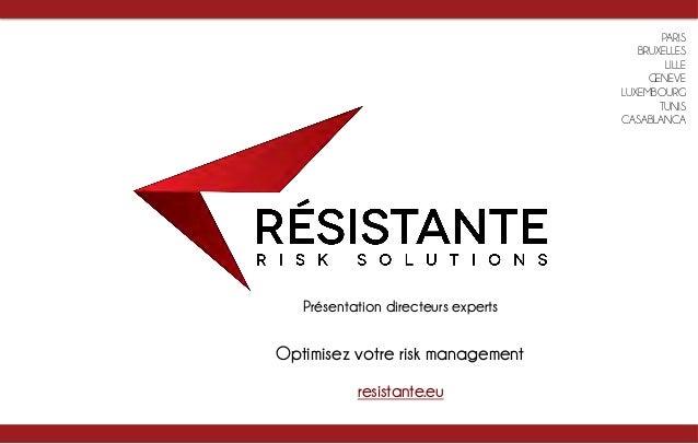 resistante.eu   Présentation directeurs experts   PARIS BRUXELLES LILLE GENEVE LUXEMBOURG TUNIS CASABLANCA Optimisez v...
