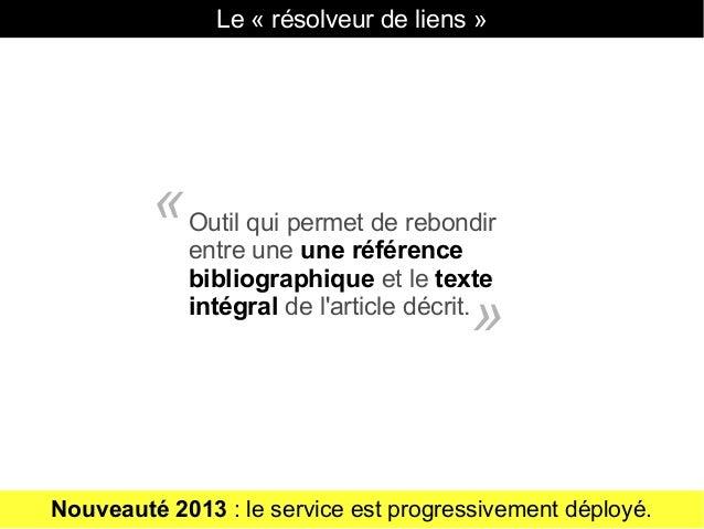 Le « résolveur de liens » Outil qui permet de rebondir entre une une référence bibliographique et le texte intégral de l'a...