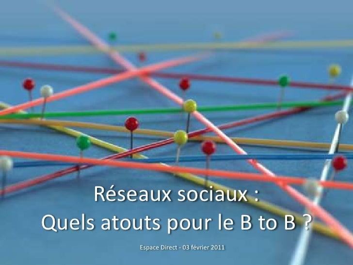 Réseaux sociaux : <br />Quels atouts pour le B to B ?<br />Espace Direct - 03 février 2011<br />