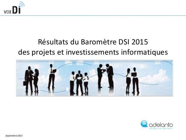 Résultats du Baromètre DSI 2015 des projets et investissements informatiques Septembre 2015