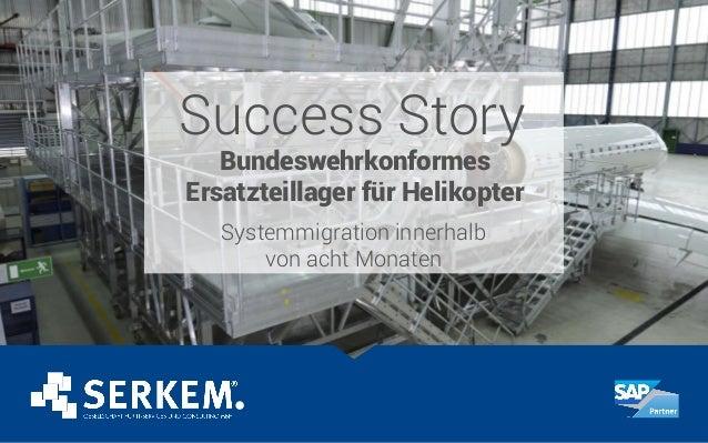 Success Story Bundeswehrkonformes Ersatzteillager für Helikopter Systemmigration innerhalb von acht Monaten