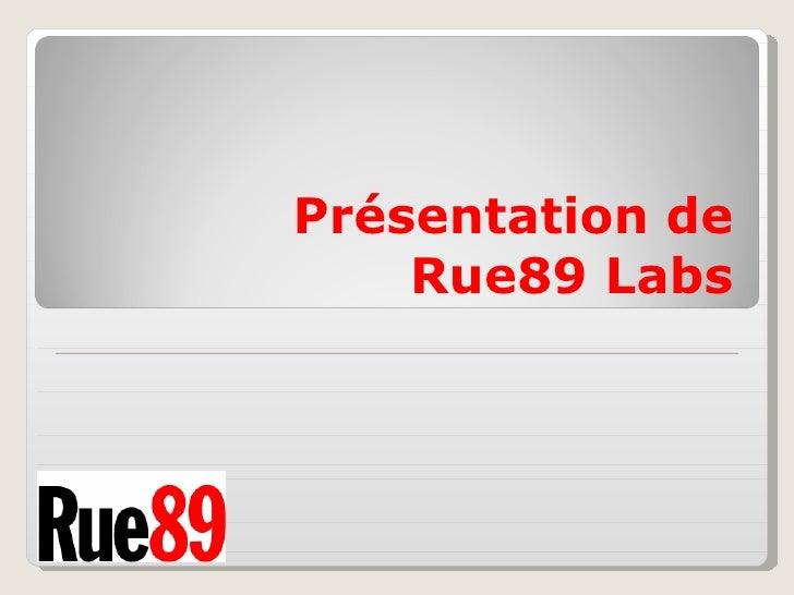 Présentation de     Rue89 Labs