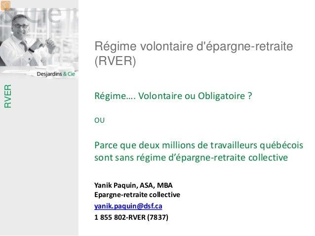 RVER  Régime volontaire d'épargne-retraite (RVER)  Régime…. Volontaire ou Obligatoire ?  OU  Parce que deux millions de tr...