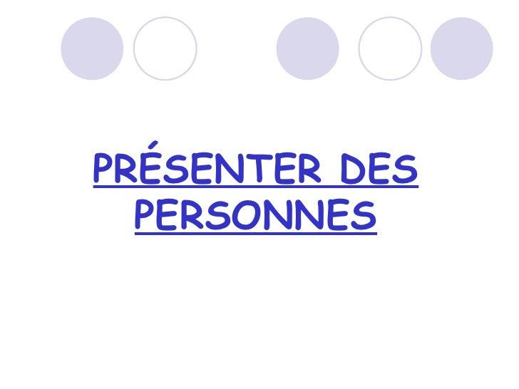 PRÉSENTER DES PERSONNES