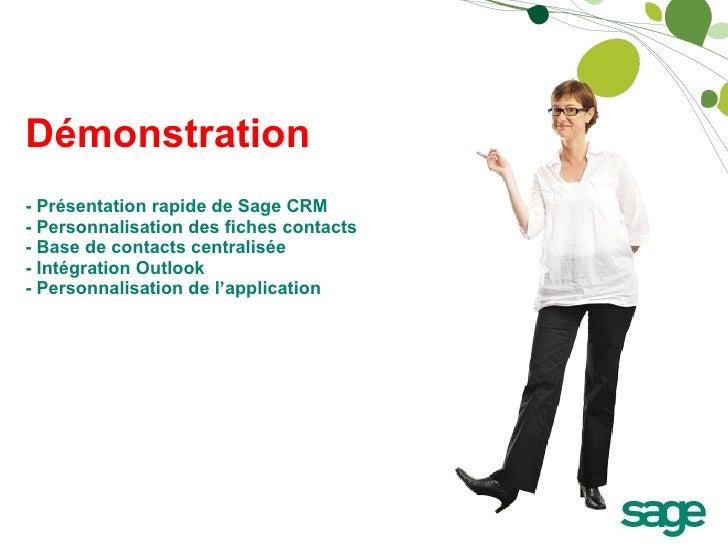 Démonstration - Présentation rapide de Sage CRM  - Personnalisation des fiches contacts  - Base de contacts centralisée  -...