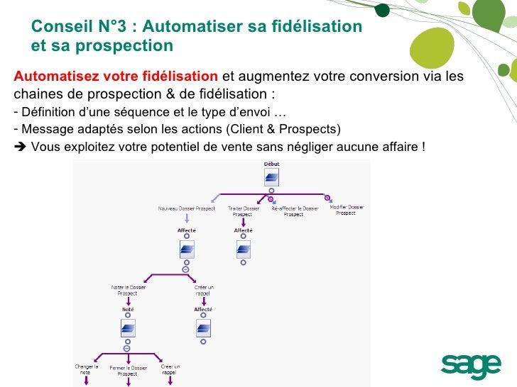 Conseil N°3 : Automatiser sa fidélisation et sa prospection <ul><li>Automatisez votre fidélisation  et augmentez votre con...