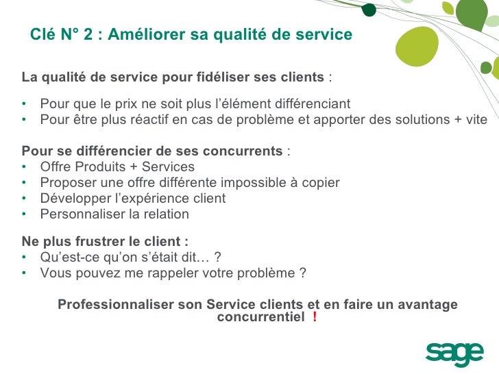 Clé N° 2 : Améliorer sa qualité de service <ul><li>La qualité de service pour fidéliser ses clients  : </li></ul><ul><li>P...