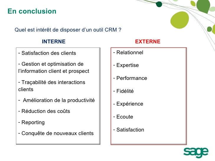 Quel est intérêt de disposer d'un outil CRM ? INTERNE EXTERNE En conclusion <ul><li>Satisfaction des clients </li></ul><ul...