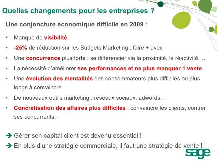 Quelles changements pour les entreprises ? <ul><li>Une conjoncture économique difficile en 2009  : </li></ul><ul><li>Manqu...