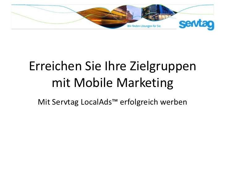 Erreichen Sie Ihre Zielgruppen    mit Mobile Marketing Mit Servtag LocalAds™ erfolgreich werben