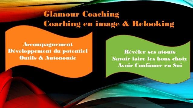 Glamour Coaching Coaching en image & Relooking Révéler ses atouts Savoir faire les bons choix Avoir Confiance en Soi Accom...