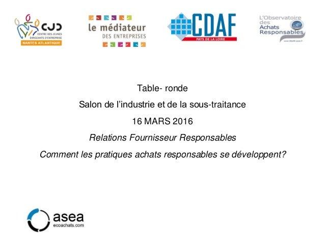 Table- ronde Salon de l'industrie et de la sous-traitance 16 MARS 2016 Relations Fournisseur Responsables Comment les prat...