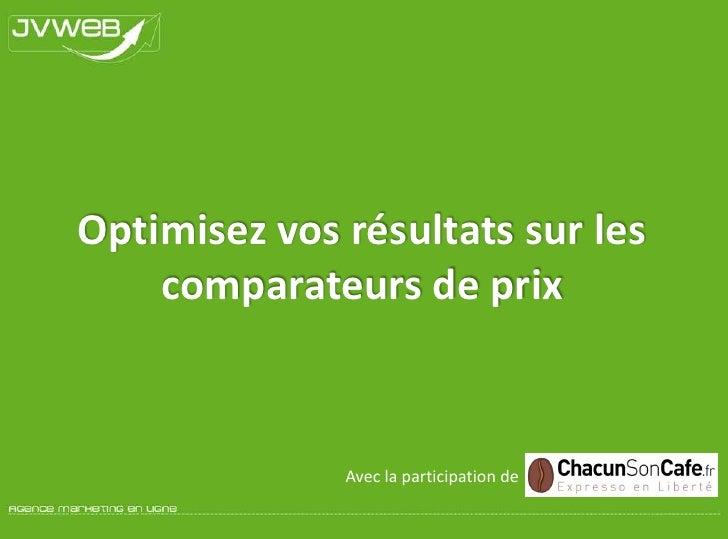 Optimisez vos résultats sur les comparateurs de prix<br />Avec la participation de<br />