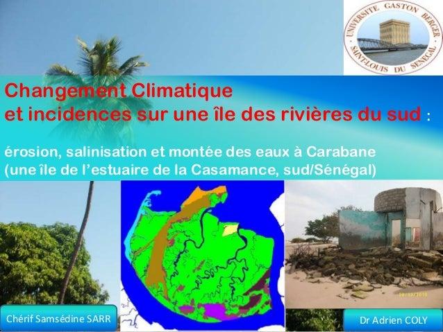 Changement Climatiqueet incidences sur une île des rivières du sud :érosion, salinisation et montée des eaux à Carabane(un...