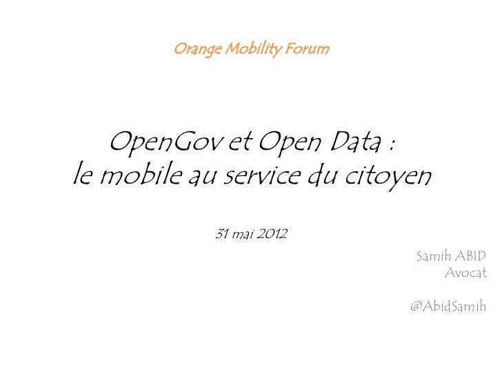 Orange Mobility Forum   OpenGov et Open Data :le mobile au service du citoyen             31 mai 2012                     ...