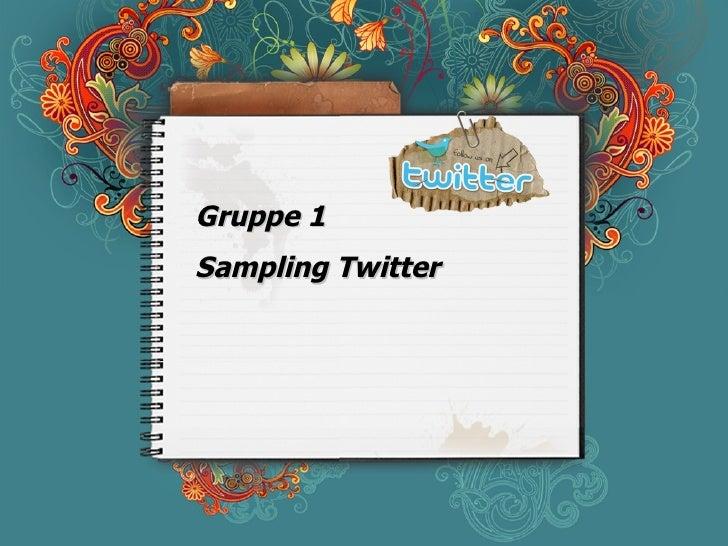 Gruppe 1  Sampling Twitter