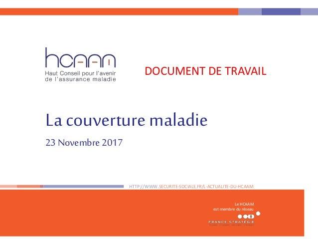 La couverture maladie 23 Novembre 2017 HTTP://WWW.SECURITE-SOCIALE.FR/L-ACTUALITE-DU-HCAAM Le HCAAM est membre du réseau D...