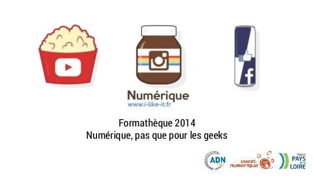 Formathèque 2014 Numérique, pas que pour les geeks