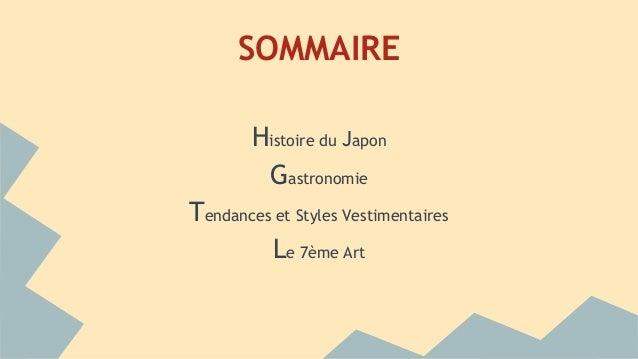 SOMMAIRE Histoire du Japon Gastronomie Tendances et Styles Vestimentaires Le 7ème Art