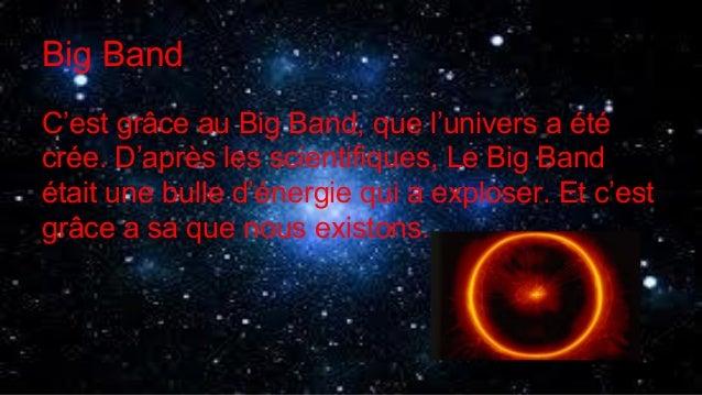 Big Band C'est grâce au Big Band, que l'univers a été crée. D'après les scientifiques, Le Big Band était une bulle d'énerg...