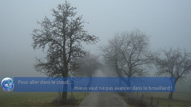 Pour aller dans le cloud… mieux vaut ne pas avancer dans le brouillard !