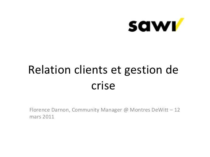 Relation clients et gestion de crise Florence Darnon, Community Manager @ Montres DeWitt – 12 mars 2011