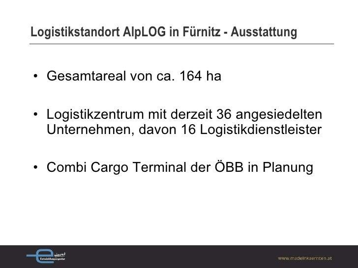 Logistikstandort AlpLOG in Fürnitz - Ausstattung <ul><li>Gesamtareal von ca. 164 ha </li></ul><ul><li>Logistikzentrum mit ...