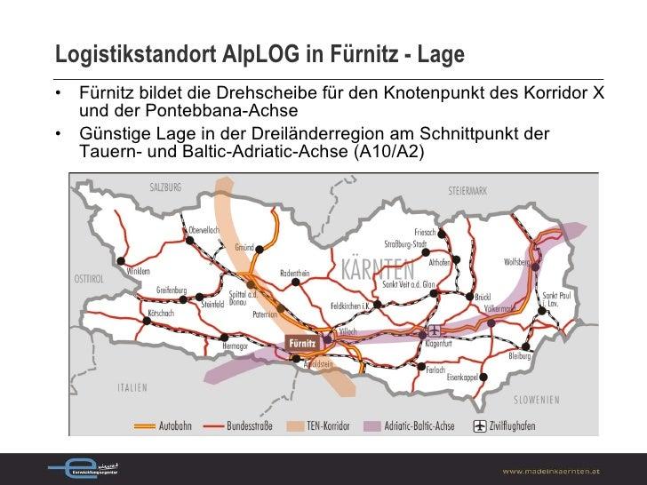 Logistikstandort AlpLOG in Fürnitz - Lage <ul><li>Fürnitz bildet die Drehscheibe für den Knotenpunkt des Korridor X und de...