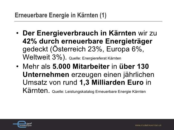 Erneuerbare Energie in Kärnten (1)  <ul><li>Der Energieverbrauch in Kärnten  wir zu  42% durch erneuerbare Energieträger  ...