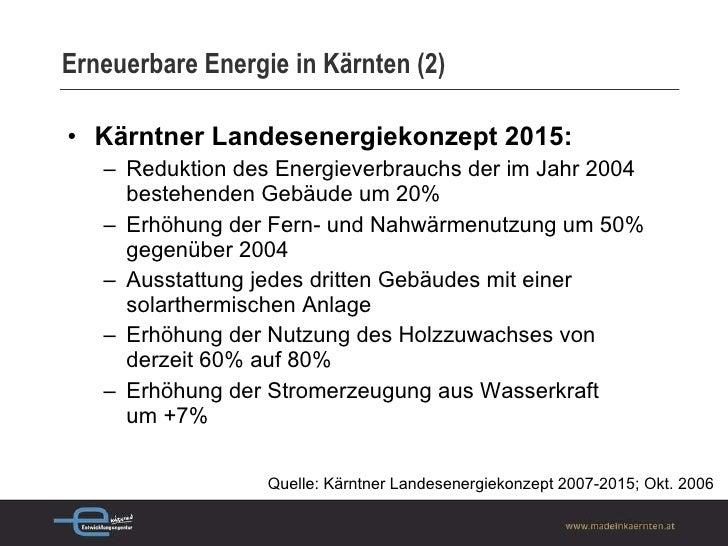 Erneuerbare Energie in Kärnten (2) <ul><li>Kärntner Landesenergiekonzept 2015: </li></ul><ul><ul><li>Reduktion des Energie...