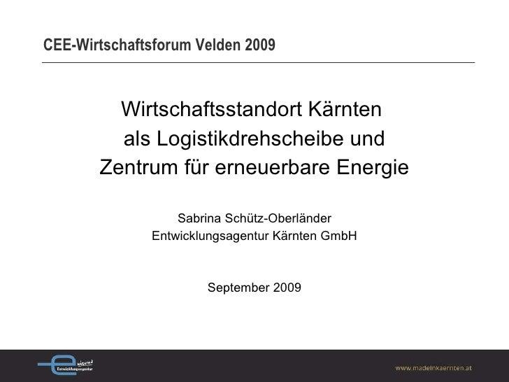 CEE-Wirtschaftsforum Velden 2009 <ul><li>Wirtschaftsstandort Kärnten  </li></ul><ul><li>als Logistikdrehscheibe und </li><...