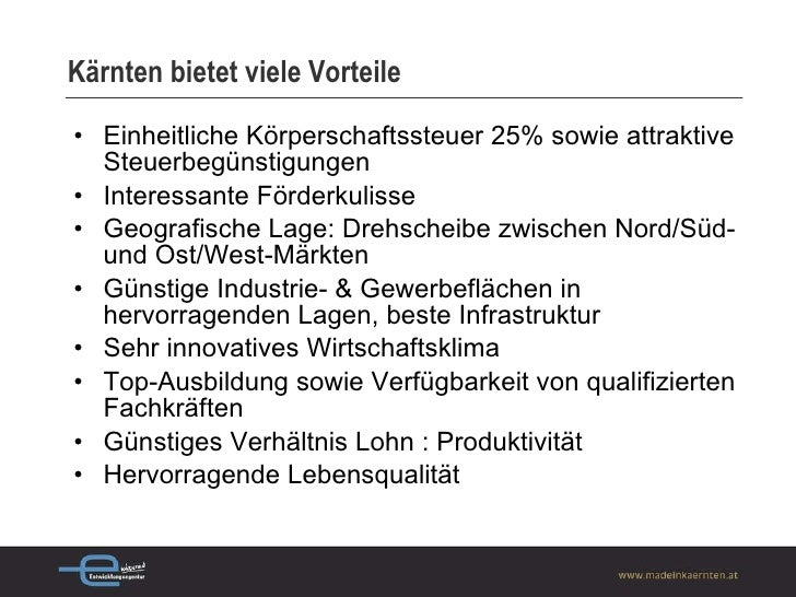 Kärnten bietet viele Vorteile   <ul><li>Einheitliche Körperschaftssteuer 25% sowie  attraktive Steuerbegünstigungen </li><...