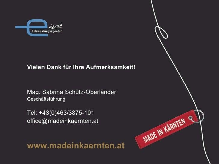 www.madeinkaernten.at Vielen Dank für Ihre Aufmerksamkeit! Mag. Sabrina Schütz-Oberländer Geschäftsführung Tel: +43(0)463/...