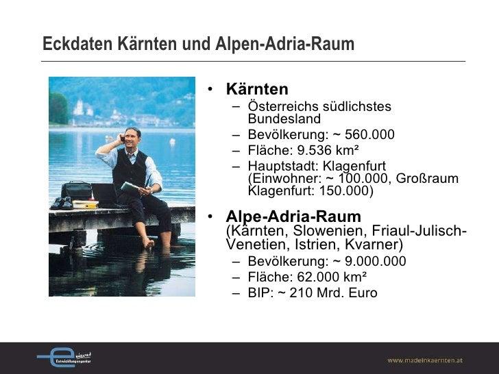 Eckdaten Kärnten und Alpen-Adria-Raum <ul><li>Kärnten </li></ul><ul><ul><li>Österreichs südlichstes Bundesland </li></ul><...