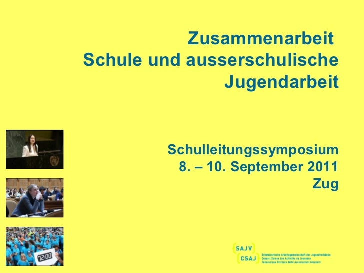 Zusammenarbeit  Schule und ausserschulische Jugendarbeit Schulleitungssymposium 8. – 10. September 2011 Zug