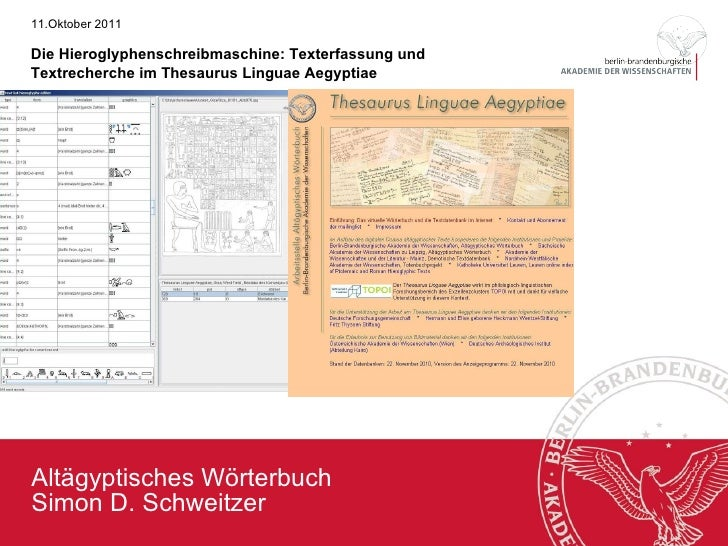 Altägyptisches Wörterbuch Simon D. Schweitzer 11.Oktober 2011 Die Hieroglyphenschreibmaschine: Texterfassung und Textreche...