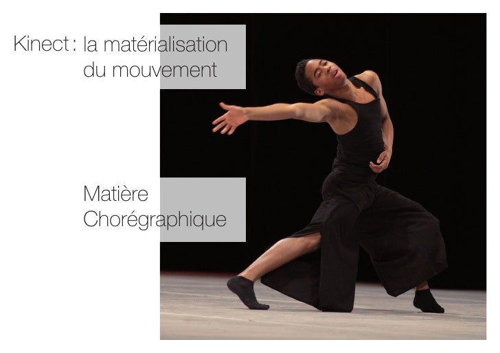 Kinect : la matérialisation         du mouvement        Matière        Chorégraphique