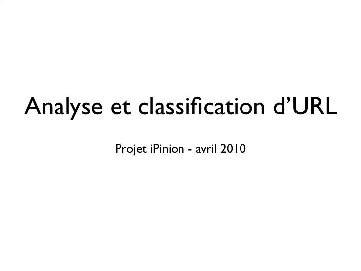 Analyse et classification d'URL        Projet iPinion - avril 2010