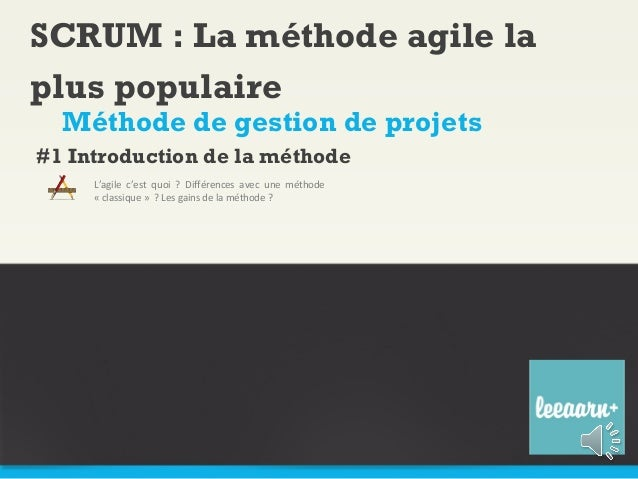 SCRUM : La méthode agile laplus populaire  Méthode de gestion de projets#1 Introduction de la méthode     L'agile c'est qu...