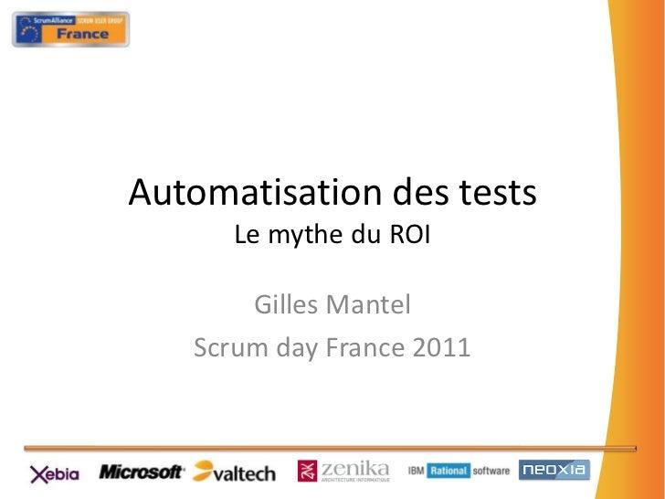 Automatisation des testsLe mythe du ROI<br />Gilles Mantel<br />Scrumday France 2011<br />